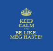 KEEP CALM AND BE LIKE  MEG HASTE! - Personalised Poster large