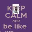 "KEEP CALM AND be like  ""niiiii-saan"" - Personalised Poster large"