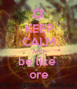 KEEP CALM AND be like  ore - Personalised Poster large