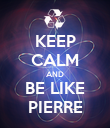 KEEP CALM AND BE LIKE PIERRE - Personalised Poster large