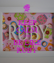 KEEP CALM AND BE LIKE RUBY - Personalised Poster large