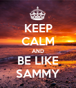 KEEP CALM AND BE LIKE SAMMY - Personalised Poster large