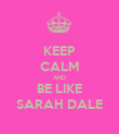 KEEP CALM AND BE LIKE SARAH DALE - Personalised Poster large