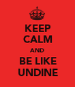 KEEP CALM AND BE LIKE UNDINE - Personalised Poster large
