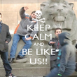 KEEP CALM AND BE LIKE US!! - Personalised Poster large