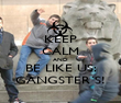 KEEP CALM AND BE LIKE US: GANGSTER´S! - Personalised Poster large