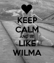 KEEP CALM AND BE LIKE WILMA - Personalised Poster large