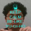 KEEP CALM AND BE LIKE  YU-GI-HO - Personalised Poster large