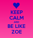 KEEP CALM AND BE LIKE ZOE - Personalised Poster large