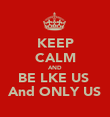KEEP CALM AND BE LKE US  And ONLY US - Personalised Poster large