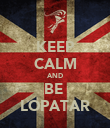 KEEP CALM AND  BE   LOPATAR - Personalised Poster large