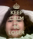 KEEP CALM AND BE LOSER - Personalised Poster large