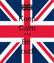 Keep Calm And Be  Loud!! - Personalised Poster large