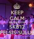 KEEP CALM AND BE LOVE SKB'12 PELSIS SULUT - Personalised Poster large