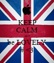 KEEP CALM and be LOVELY # <3 - Personalised Poster large