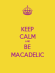 KEEP CALM AND BE MACADELIC - Personalised Poster large