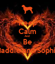 Keep Calm And  Be Maddie and Sophie - Personalised Poster large