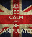 KEEP CALM AND BE MANIPULATED - Personalised Poster large