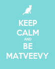 KEEP CALM AND BE MATVEEVY - Personalised Poster large