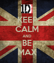 KEEP CALM AND BE MAX - Personalised Poster large