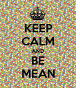 KEEP CALM AND BE MEAN - Personalised Poster large