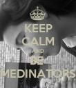 KEEP CALM AND BE  MEDINATORS - Personalised Poster large