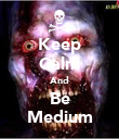 Keep Calm And Be Medium - Personalised Poster large