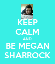 KEEP CALM AND BE MEGAN SHARROCK - Personalised Poster large