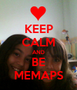 KEEP CALM AND BE MEMAPS - Personalised Poster large