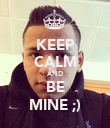 KEEP CALM AND BE MINE ;) - Personalised Poster large