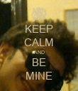 KEEP CALM AND BE MINE - Personalised Poster large