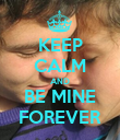 KEEP CALM AND BE MINE FOREVER - Personalised Poster large