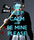 KEEP CALM AND BE MINE PLEASE - Personalised Poster large