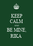 KEEP CALM AND BE MINE, RIKA  - Personalised Poster large