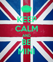 KEEP CALM AND BE MINI - Personalised Poster large