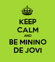KEEP CALM AND BE MININO DE JOVI - Personalised Poster large