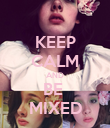 KEEP CALM AND BE  MIXED - Personalised Poster large