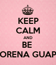 KEEP CALM AND BE  MORENA GUAPA - Personalised Large Wall Decal