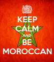 KEEP CALM AND BE MOROCCAN - Personalised Poster large