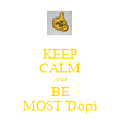 KEEP CALM AND BE MOST Ɗöρӟ - Personalised Poster large