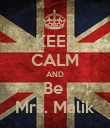 KEEP CALM AND Be  Mrs. Malik - Personalised Poster large