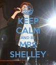 KEEP CALM AND BE MRS SHELLEY - Personalised Poster large