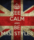 KEEP CALM AND BE MRS. STYLES - Personalised Poster large