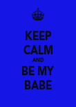 KEEP CALM AND BE MY BABE - Personalised Poster large