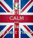 KEEP CALM AND Be My best friends - Personalised Poster large