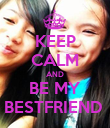 KEEP CALM AND BE MY BESTFRIEND  - Personalised Poster large