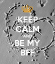 KEEP CALM AND BE MY BFF - Personalised Poster large