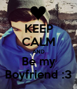 KEEP CALM AND Be my Boyfriend :3 - Personalised Poster large