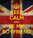 KEEP CALM AND BE MY BOYFRIEND - Personalised Poster large
