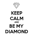 KEEP CALM AND BE MY DIAMOND - Personalised Poster large